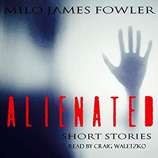 Alienated                   By:                                                                                                                                 Milo James Fowler                               Narrated by:                                                                                                                                 Craig Waletzko                      Length: 1 hr and 37 mins     9 ratings     Overall 4.9