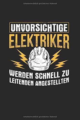 Unvorsichtige Elektriker Werden Schnell Zu Leitenden Angestellten: Notizbuch, Journal, Tagebuch, 120 Seiten, ca. DIN A5, liniert