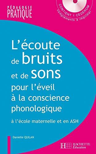 L' écoute de bruits et de sons pour l' éveil à la conscience phonologique - A l'école maternelle et: à l'école maternelle et en ASH - avec CD
