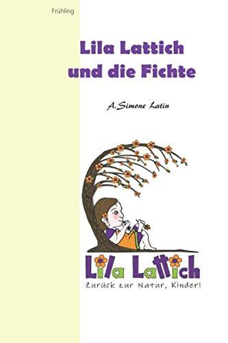 Lila Lattich, zurück zur Natur Kinder!: Lila Lattich und die Fichte