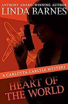 Heart of the World (The Carlotta Carlyle Mysteries Book 11) by [Linda Barnes]