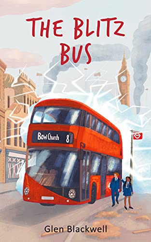 The Blitz Bus: A children's time travel adventure by [Glen Blackwell]