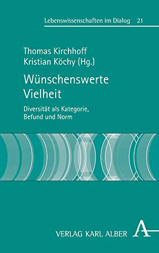 Wünschenswerte Vielheit: Diversität als Kategorie, Befund und Norm (Lebenswissenschaften im Dialog, Band 21)