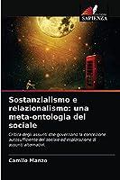 Sostanzialismo e relazionalismo: una meta-ontologia del sociale: Critica degli assunti che governano la concezione autosufficiente del sociale ed esplorazione di assunti alternativi.