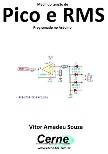 Medindo tensão de Pico e RMS Programado no Arduino (Portuguese Edition)