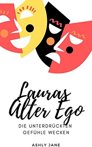 Lauras Alter Ego: Die unterdrückten Gefühle wecken