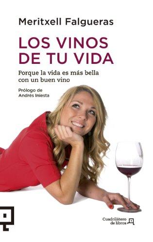 Los vinos de tu vida: Porque la vida es más bella con un buen vino: 10 (Cuadrilátero de libros - Práctico)