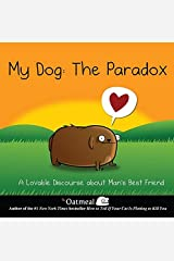 My Dog: The Paradox: A Lovable Discourse about Man's Best Friend (The Oatmeal Book 3) Kindle Edition