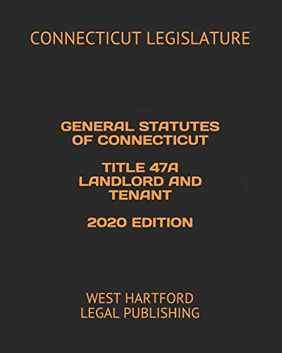 Compare Textbook Prices for GENERAL STATUTES OF CONNECTICUT TITLE 47A LANDLORD AND TENANT 2020 EDITION: WEST HARTFORD LEGAL PUBLISHING  ISBN 9798614935382 by LEGISLATURE, CONNECTICUT,LEGAL PUBLISHING, WEST HARTFORD