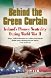 Behind the Green Curtain: Ireland's Phoney Neutrality During World War II - T. Ryle Dwyer