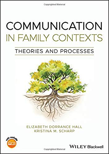 Compare Textbook Prices for Communication in Family Contexts: Theories and Processes 1 Edition ISBN 9781119477341 by Dorrance Hall, Elizabeth,Scharp, Kristina M.