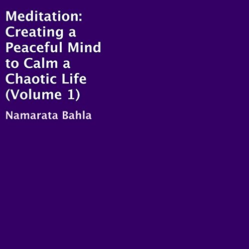 Meditation: Creating a Peaceful Mind to Calm a Chaotic Life audiobook cover art