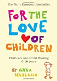 For the Love of Children - Childcare and Child Rearing 0-16 Years