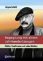Begegnung mit einem Jahrhundertzeugen: Walter Kaufmann und seine Buecher