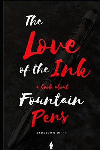 The Love Of The Ink: A Book About Fountain Pens: For Beginners: Learn All About Fountain Pens In One Day