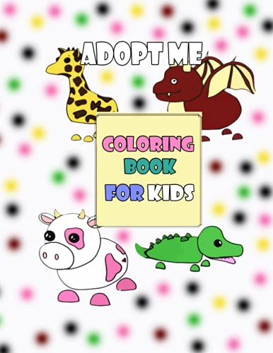 Adopt Me Coloring Book for Kids: Adopt Me Pets Coloring Book for Those Who Love Adopt Me Pets Monkey Reindeer Dragon Cerberus Crow Ladybug Dodo Pages to Color Designs For Kids And Adults