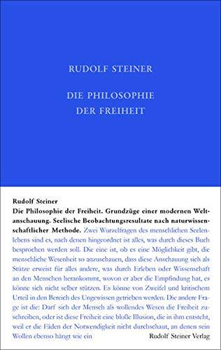 Die Philosophie der Freiheit: Grundzüge einer modernen Weltanschauung - Seelische Beobachtungsresultate nach naturwissenschaftlicher Methode (Rudolf Steiner Gesamtausgabe: Schriften und Vorträge)