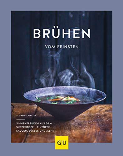 Brühen vom Feinsten: Sinnenfreuden aus dem Suppentopf – Eintöpfe, Saucen, Süßes und mehr (GU Themenkochbuch)