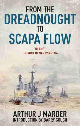 From the Dreadnought to Scapa Flow: The Royal Navy in the Fisher Era 1904-1919: The Road to War, 1904–1914