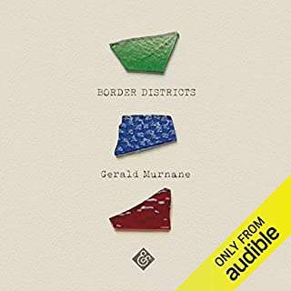 Border Districts                   By:                                                                                                                                 Gerald Murnane                               Narrated by:                                                                                                                                 Andrew Martin                      Length: 4 hrs and 19 mins     Not rated yet     Overall 0.0