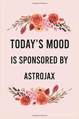 Today's good mood is sponsored by astrojax: funny notebook for women men, cute journal for writing, appreciation birthday christmas gift for astrojax lovers