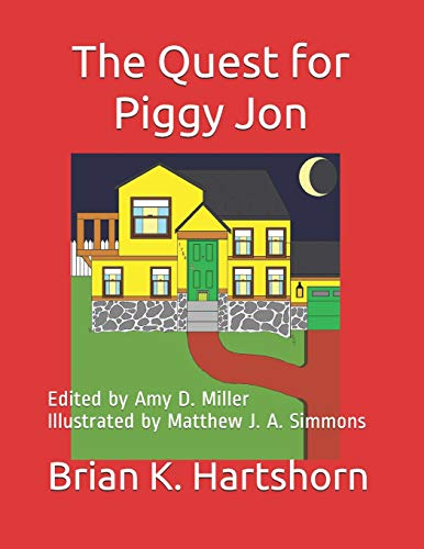 The Quest for Piggy Jon: Edited by Amy D. Miller Illustrated by Matthew J. A. Simmons