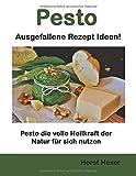 Pesto - Ausgefallene Rezept Ideen: Pesto die volle Heilkraft der Natur für sich nutzen