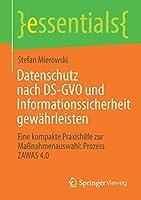 Datenschutz nach DS-GVO und Informationssicherheit gewaehrleisten: Eine kompakte Praxishilfe zur Massnahmenauswahl: Prozess ZAWAS 4.0 (essentials)