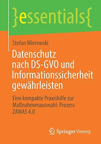 Datenschutz nach DS-GVO und Informationssicherheit gewährleisten: Eine kompakte Praxishilfe zur Maßnahmenauswahl: Prozess ZAWAS 4.0 (essentials)