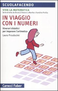 In viaggio con i numeri. Itinerari didattici per imparare l'aritmetica