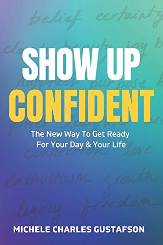 Compare Textbook Prices for Show Up Confident: The New Way To Get Ready For Your Day And Your Life  ISBN 9781777353209 by Gustafson, Michele Charles