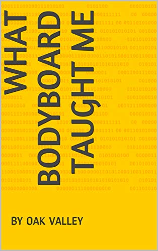 WHAT BODYBOARD TAUGHT ME: BY OAK VALLEY (English Edition)