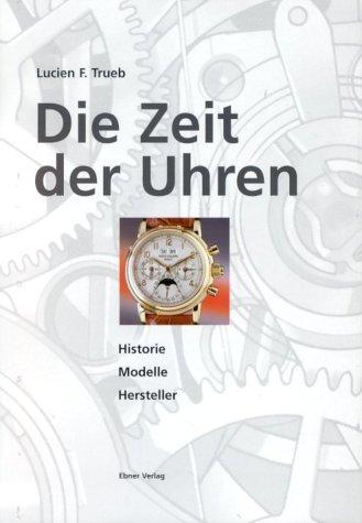 Die Zeit der Uhren: Historie, Modelle, Hersteller