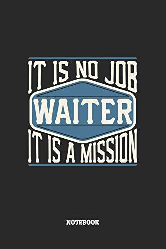 Waiter Notebook - It Is No Job, It Is A Mission: Kellner Notizbuch / Tagebuch / Heft mit Karierten Seiten. Notizheft mit Weißen Karo Seiten, Malbuch, ... Planer für Termine oder To-Do-Liste.