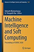 Machine Intelligence and Soft Computing: Proceedings of ICMISC 2020 (Advances in Intelligent Systems and Computing, 1280)