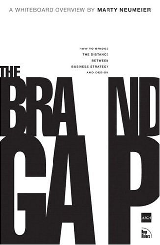 The Brand Gap: How to Bridge the Distance Between Business Strategy and Design