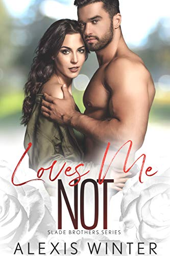 Loves Me NOT: A Small Town, Second-Chance Romance (Slade Brothers Book 4)