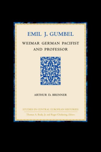 Emil J. Gumbel: Weimar German Pacifist and Professor (Studies in Central European Histories)