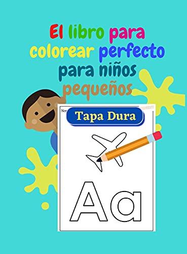 El libro para colorear perfecto para niños pequeños - TAPA DURA: Diversión con las letras, trazando letras, números, colores, formas, gran libro de ... libro para colorear para niños de 2 a 6 años.