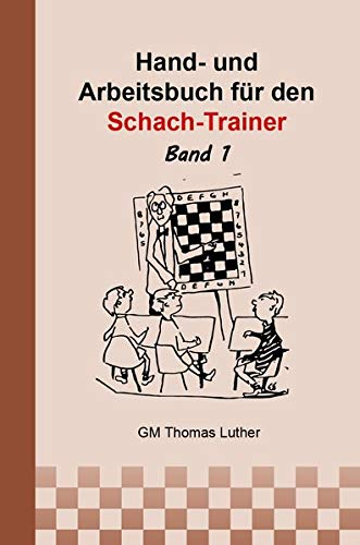 Hand- und Arbeitsbuch für den Schach-Trainer: Band 1