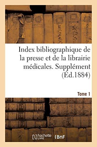 Index bibliographique de la presse et de la librairie médicales. Supplément Tome 1