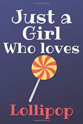 Just a Girl Who Loves Lollipop: Lollipop Lover Gifts, Funny Lollipop Notebook, Gift for Lollipop Lovers