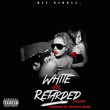 White Girl Retarded