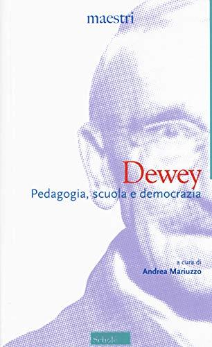Dewey. Pedagogia, scuola e democrazia