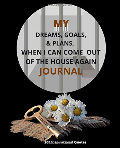 My Dreams, Goals, & Plans, When I Can Come Out Of The House Again Journal: Virus survival notebook 200 Lined pages [100 sheets] with 200 Motivational ... Gift Diary Quarantine Journal (7.5' x 9.25')