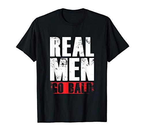 Real Man Go Bald Baldness Hairless Bald Head Hair Loss Gift T-Shirt