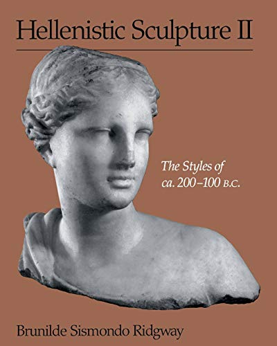 Hellenistic Sculpture II: The Styles of ca. 200–100 B.C. (Wisconsin Studies in Classics)