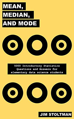 Mean, Median, and Mode: 5000 Introductory Statistics Questions and Answers for elementary data science students (Useful Mathematics Book 2) (English Edition)