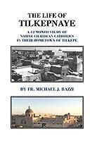 The Life of Tilkepnaye: A 12 Month Study of Native Chaldean Catholics in Their Hometown of Tilkepe