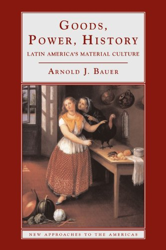 Goods, Power, History: Latin America's Material Culture...